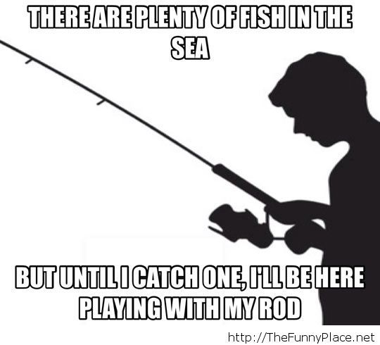 Fishing is just like my life…