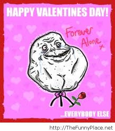 Forever alone on Valentine's Day