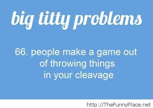 Big titty problems