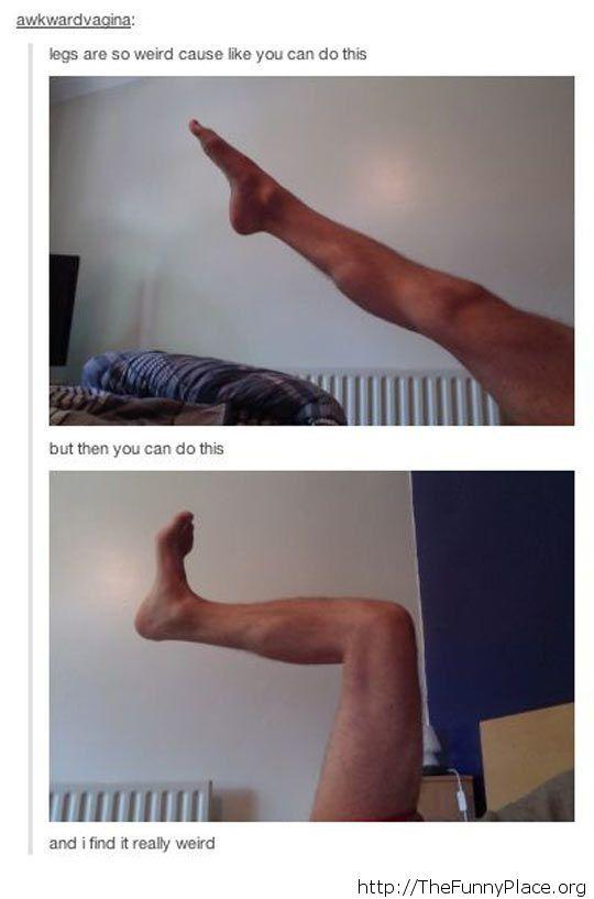 Legs are weird