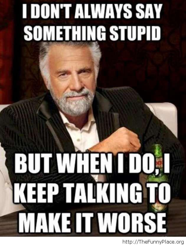 I don't always say something stupid
