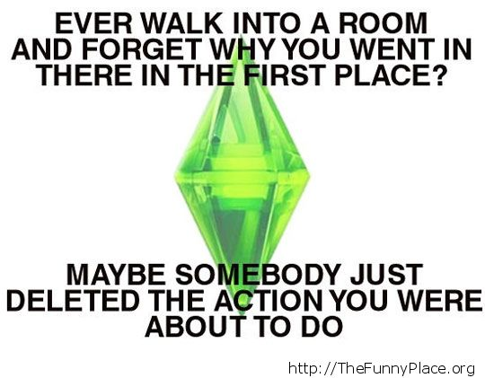 Maybe you are a Sims character