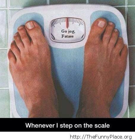 This is why I hate stepping on the scale