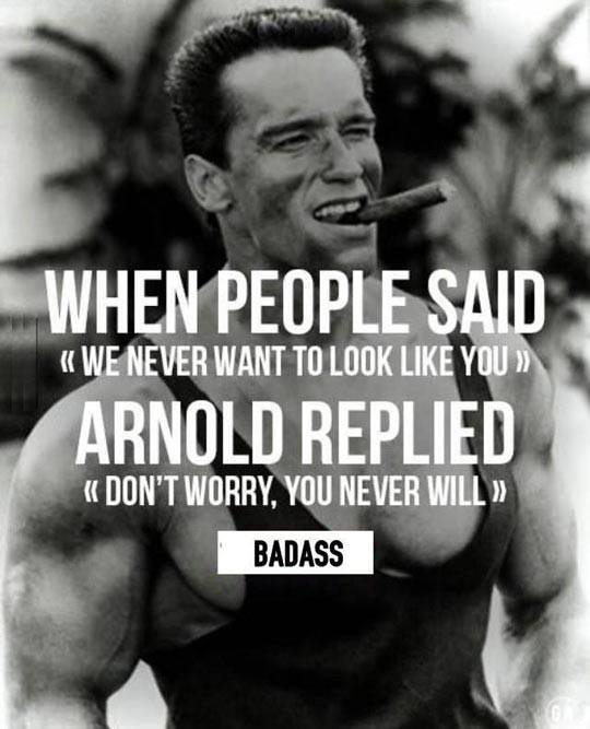 We all remember Arnold...