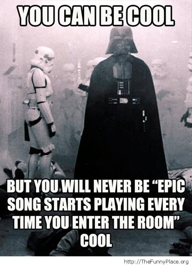 You'll never be as cool as Darth Vader